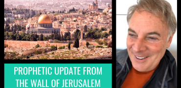 Prophetic Update From The Wall Of Jerusalem