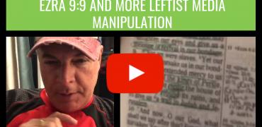 Ezra 9:9 And More Leftist Media Manipulation