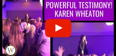 Powerful Testimony! Karen Wheaton