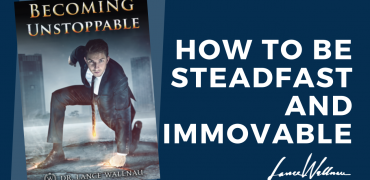 Three Keys to Becoming Unstoppable – As God Wants You!