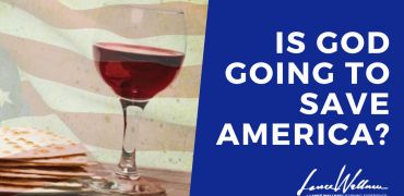 Prophetic Update: Will God Intervene To Save America By Passover?