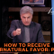 How To Receive Supernatural Favor Bible Study Part 1